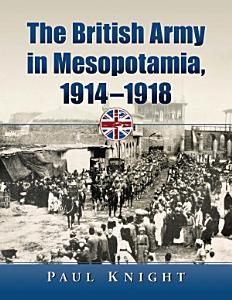 The British Army in Mesopotamia  1914  1918 PDF