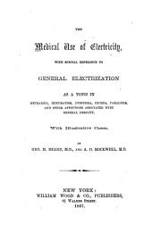 The Medical Use of Electricity, with Special Reference to General Electrization as a Tonic in Neuralgia, Rheumatism ... and Other Affections Associated with General Debility. With Illustrative Cases