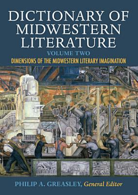 Dictionary of Midwestern Literature  Volume 2