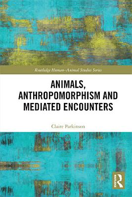 Animals  Anthropomorphism and Mediated Encounters