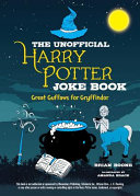 The Unofficial Harry Potter Joke Book  Great Guffaws for Gryffindor