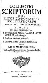 COLLECTIO SCRIPTORUM RERUM HISTORICO-MONASTICO-ECCLESIASTICARUM VARIORUM RELIGIOSORUM ORDINUM.: IN QUO CONTINENTUR I. Reverendissimi Abbatis CAROLI STENGELII Monasteriologia II. Ejusdem Authoris Mantissa III. Auberti Miraei Origines Benedictinae, Volume 1