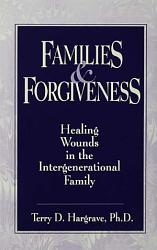 Families And Forgiveness Healing Wounds In The Intergener Book PDF