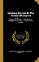 Sessional Indexes To The Annals Of Congress PDF