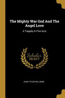 The Mighty War God and the Angel Love  A Tragedy in Five Acts PDF