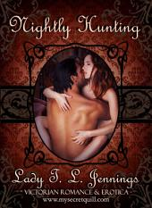 "Nightly Hunting ~ The third story from ""Secrets and Seduction"", a Victorian Romance and Erotic short story collection. Vol. III."