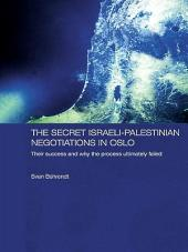 The Secret Israeli-Palestinian Negotiations in Oslo: Their Success and Why the Process Ultimately Failed