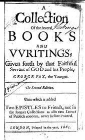 A | Collection | Of the Several | Books | And | VVritings, | Given Forth by that Faithful | Servant of God and His People, | George Fox, the Younger