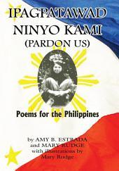 IPAGPATAWAD NINYO KAMI (PARDON US): POEMS FOR THE PHILIPPINES