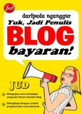 Daripada Nganggur, Yuk Jadi Penulis Blog Bayaran