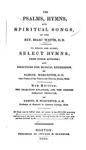 The Psalms, hymns, and spiritual songs of the Isaac Watts: to which are added, select hymns from other authors ; and directions for musical expression