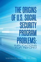 The Origins of U.S. Social Security Program Problems:: Implications for Reform