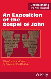 An Exposition of the Gospel of John: Edited, with additions, by Edward Elihu Whitfield