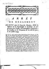 Arret de Réglement rendu entre le Coprs des Notaires, MM. les Officiers de la Sénéchaussée & Présidial, les propriétaires des Greffes, les Commissaires Enquêteurs. les Greffiers & les Procureurs de la ville de Lyon, le 18 juillet 1744