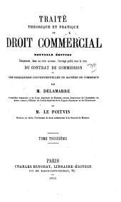 Traité théorique et pratique de droit commercial: nouv. éd. comprenant, dans un ordre nouveau, l'ouvrage publié sous le titre du Contrat de commission, ou Des obligations conventionnelles en matière de commerce, Volume3