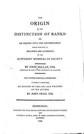 The Origin of the Distinction of Ranks: Or, An Inquiry Into the Circumstances which Give Rise to Influence and Authority, in the Different Members of Society