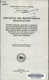 Explosives and miscellaneous investigations: Explosives research, regulation of explosives and platinum, marine-boiler tests, underground sound ranging, training in first aid and rescue work, census of mining engineers and chemists, preparation of alloy steels, lighting aviation fields, cooperation with Capital issues committee. Advance chapter from Bulletin 178, War work of the Bureau of mines, Volumes 178-184