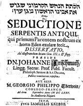 De seductione serpentis antiqui, qui primum parentem nostrum ex horto Eden exulare fecit, dissertatio