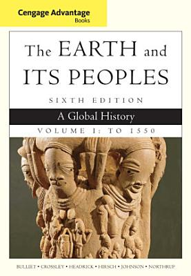 Cengage Advantage Books  The Earth and Its Peoples  Volume I  To 1550  A Global History