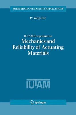 IUTAM Symposium on Mechanics and Reliability of Actuating Materials
