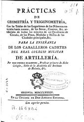 Prácticas de geometría y trigonometría con las tablas de logaritmos ... para la enseñanza de los caballeros cadetes del Real Colegio Militar de Artillería