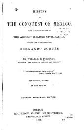History of the Conquest of Mexico: With a Preliminary View of the Ancient Mexican Civilization, and the Life of the Conqueror, Hernando Cortés, Volume 1