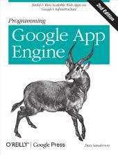 Programming Google App Engine: Build & Run Scalable Web Applications on Google's Infrastructure, Edition 2