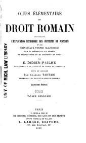 Cours élémentaire de droit romain, contenant l'explication méthodique des Institutes de Justinien et des principaux textes classiques: Volume2