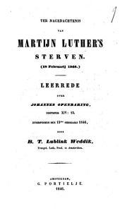 Ter nagedachtenis van Martijn Luther's sterven (18 Februarij 1546): leerrede over Johannes Openbaring, hoofdstuk XIV:13. Uitgesproken den 15den februarij 1846, Volume 1
