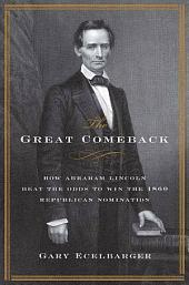 The Great Comeback: How Abraham Lincoln Beat the Odds to Win the 1860 Republican Nomination