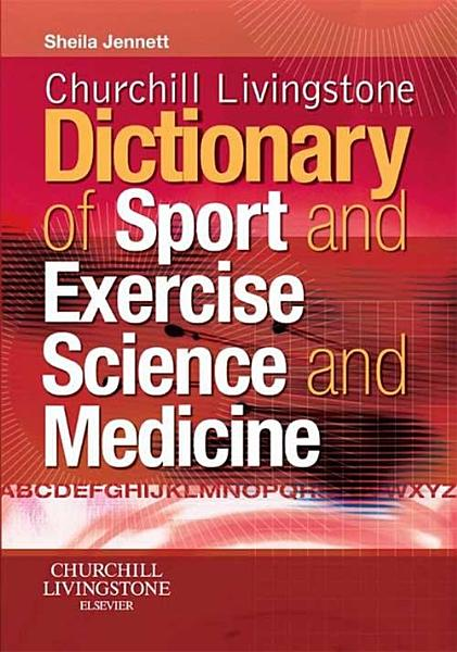 Churchill Livingstones Dictionary Of Sport And Exercise Science And Medicine E Book