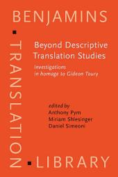 Beyond Descriptive Translation Studies: Investigations in homage to Gideon Toury