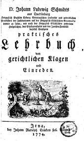 D. Johann Ludewig Schmidts ... Praktisches Lehrbuch von gerichtlichen Klagen und Einreden