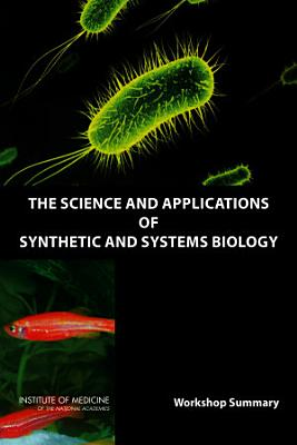 The Science and Applications of Synthetic and Systems Biology