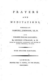 Prayers and Meditations: Composed by Samuel Johnson, LL.D. and Published from His Manuscripts, by George Strahan, ...