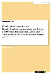 Kundenzufriedenheits- und Kundenbindungsmanagement am Beispiel der Division Privatkunden, Klein- und Mittelbetriebe der UniCredit Bank Austria AG