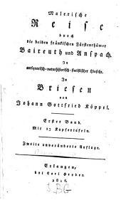 Malerische Reise durch die beiden fränkischen Fürstenthümer Baireuth und Anspach: in antiquarisch-naturhistorisch-statistischer Hinsicht, Band 1