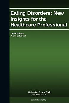 Eating Disorders  New Insights for the Healthcare Professional  2013 Edition PDF