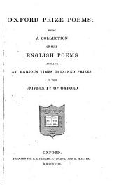 Oxford prize poems: being a collection of such english poems as have at various times obtained prizes in the University of Oxford
