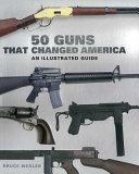 50 Guns That Changed America