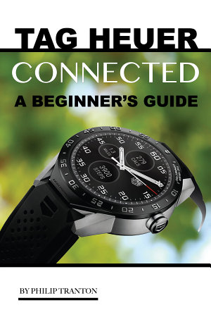 Tag Heuer Connected  A Beginner s Guide