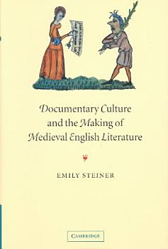 Documentary Culture and the Making of Medieval English Literature PDF