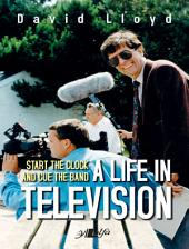 Start the Clock and Cue the Band: A Life in Television