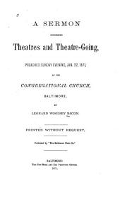 A Sermon Concerning Theatres and Theatre-going: Preached Sunday Evening, Jan. 22, 1871, at the Congregational Church, Baltimore. Printed Without Request