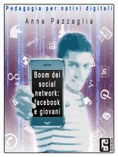 Boom dei social network: facebook e i giovani: Pedagogia per nativi digitali