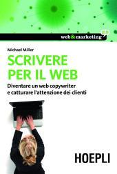 Scrivere per il web: Diventare un Web Copywriter e catturare l'attenzione dei clienti