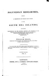 Polynesian Researches, During a Residence of Nearly Six Years in the South Sea Islands; Including Descriptions of the Natural History and Scenery of the Islands, with Remarks on the History, Mythology, Traditions, Government, Arts, Manners, and Customs of the Inhabitants: Volume 2