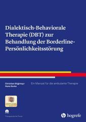 Dialektisch-Behaviorale Therapie (DBT) zur Behandlung der Borderline-Persönlichkeitsstörung: Ein Manual für die ambulante Therapie