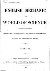 "English Mechanic and World of Science: With which are Incorporated ""the Mechanic"", ""Scientific Opinion,"" and the ""British and Foreign Mechanic."", Volume 40"