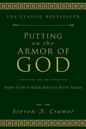Putting on the Armor of God: How to Win Your Battles with Satan